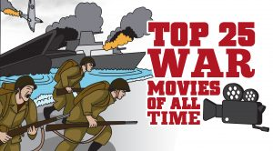 The Top 25 War Movies Of All Time- Have You Seen All Of These?