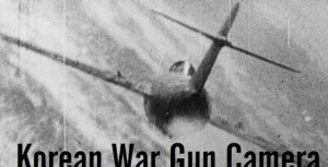 Aerial Kills during the Korean War – Gun Camera Footage